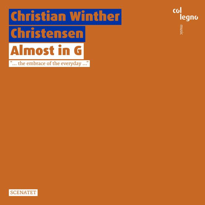Christian Winther Christensen: Almost in G | Scenatet | Col Legno 20444 | anmeldelse | Magasinet KLASSISK