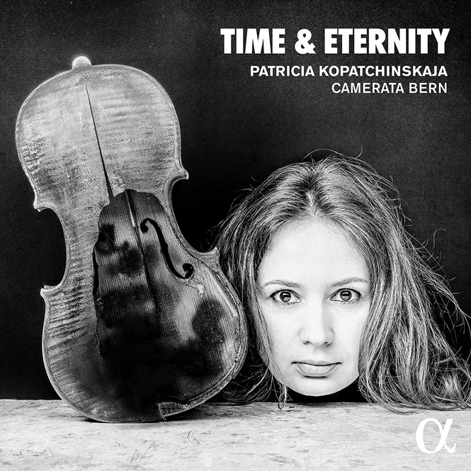 Time & Eternity | Patricia Kopatchinskaja (violin og kunstnerisk leder), Camera Bern | ALPHA 545 | Magasinet KLASSISK anmeldelse