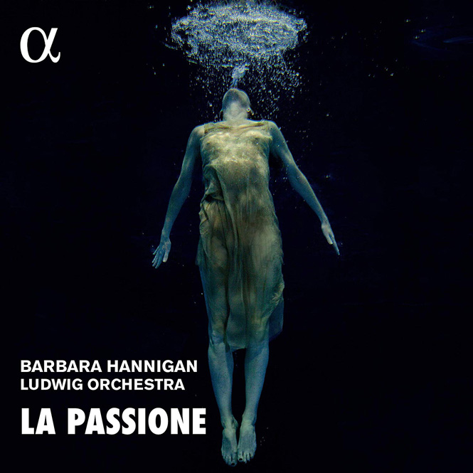 Barbara Hannigan: La Passione | Alpha 586 | Magasinet KLASSISK